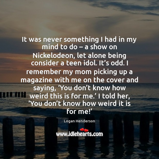 It was never something I had in my mind to do – a Teen Quotes Image