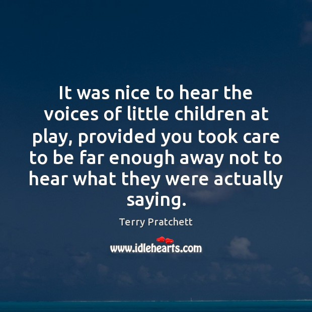 It was nice to hear the voices of little children at play, Image