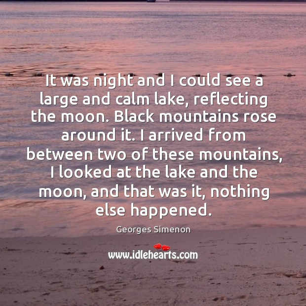 It was night and I could see a large and calm lake, reflecting the moon. Image