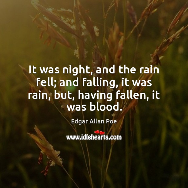 It was night, and the rain fell; and falling, it was rain, Edgar Allan Poe Picture Quote