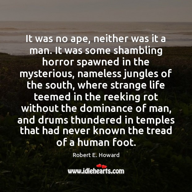 It was no ape, neither was it a man. It was some Robert E. Howard Picture Quote