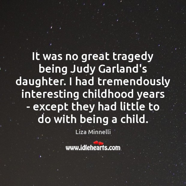 Image, It was no great tragedy being Judy Garland's daughter. I had tremendously