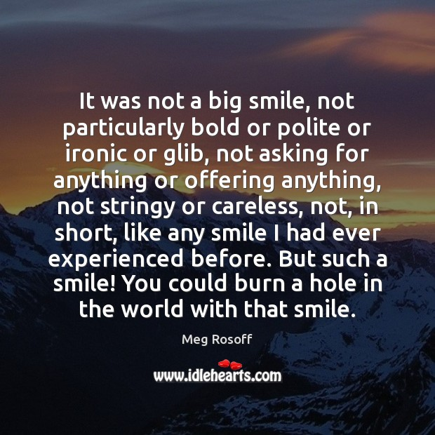It was not a big smile, not particularly bold or polite or Meg Rosoff Picture Quote