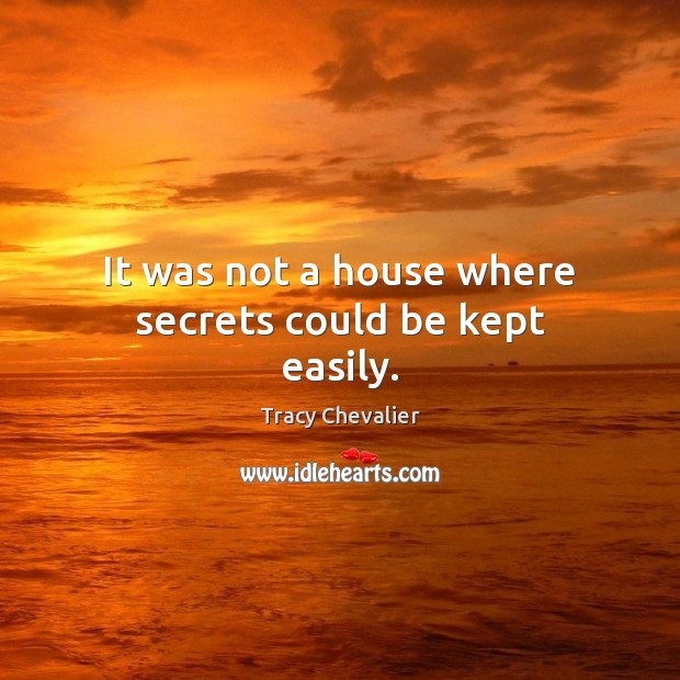 It was not a house where secrets could be kept easily. Image