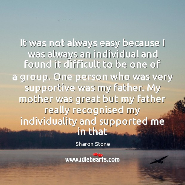 It was not always easy because I was always an individual and Image