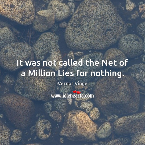 Vernor Vinge Picture Quote image saying: It was not called the Net of a Million Lies for nothing.
