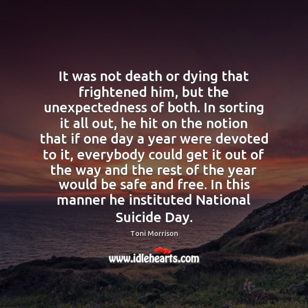 It was not death or dying that frightened him, but the unexpectedness Stay Safe Quotes Image