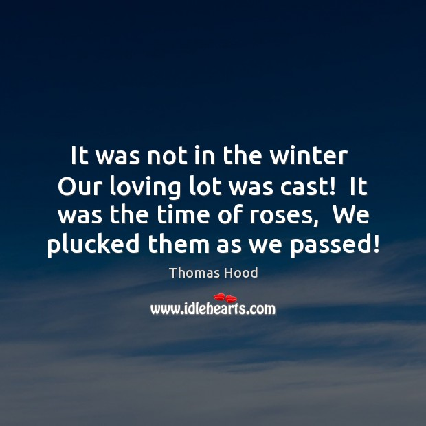 It was not in the winter  Our loving lot was cast!  It Winter Quotes Image