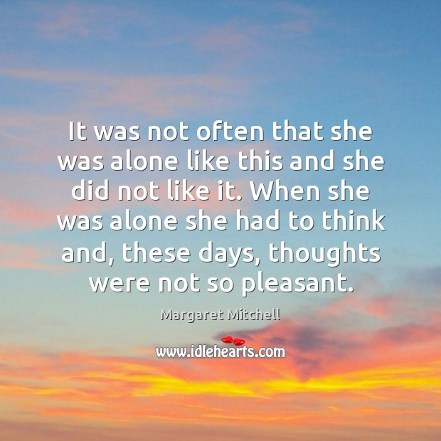 It was not often that she was alone like this and she Margaret Mitchell Picture Quote