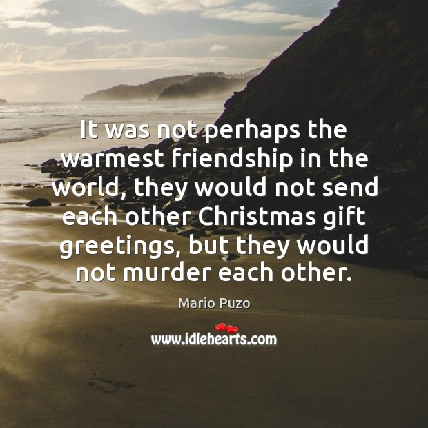 Mario Puzo Picture Quote image saying: It was not perhaps the warmest friendship in the world, they would