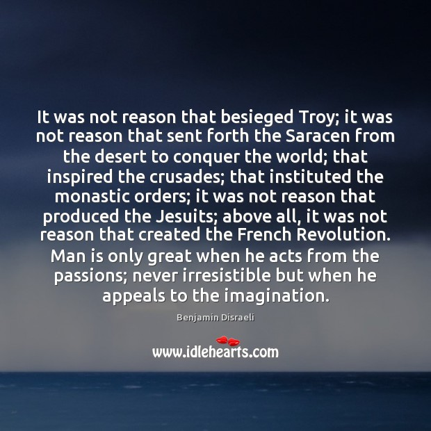 It was not reason that besieged Troy; it was not reason that Image