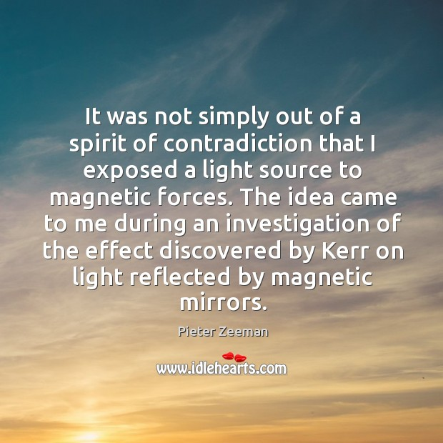 It was not simply out of a spirit of contradiction that I exposed a light source to magnetic forces. Image