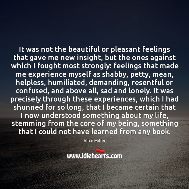 It was not the beautiful or pleasant feelings that gave me new Lonely Quotes Image