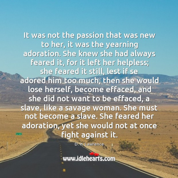 It was not the passion that was new to her, it was Image
