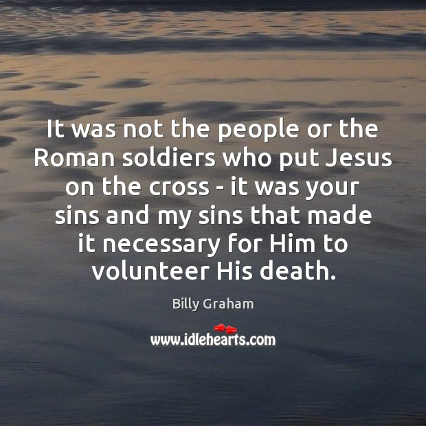 Image, It was not the people or the Roman soldiers who put Jesus