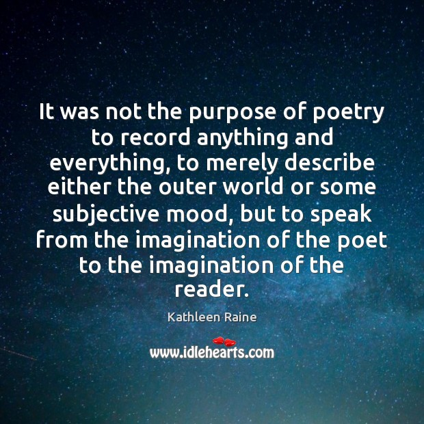 It was not the purpose of poetry to record anything and everything, Image