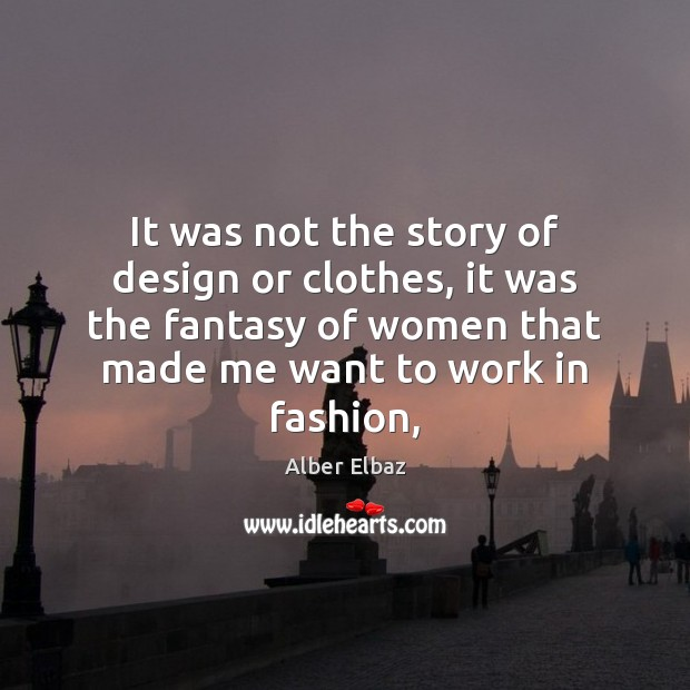 It was not the story of design or clothes, it was the Image