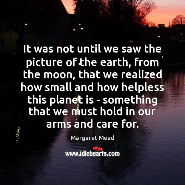 It was not until we saw the picture of the earth, from Image