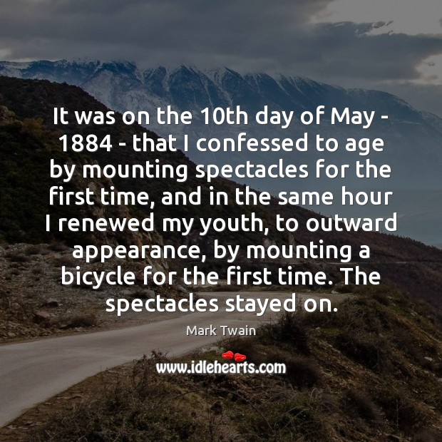 It was on the 10th day of May – 1884 – that I Appearance Quotes Image