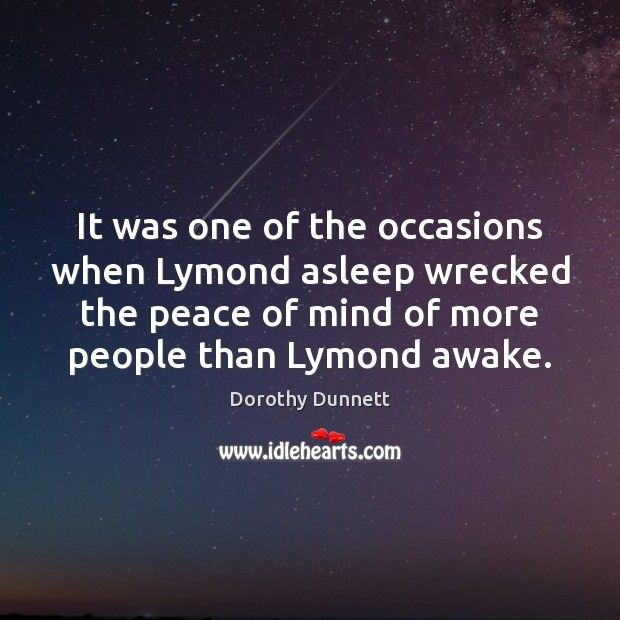 It was one of the occasions when Lymond asleep wrecked the peace Image