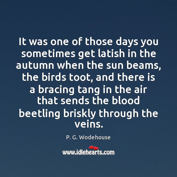 It was one of those days you sometimes get latish in the P. G. Wodehouse Picture Quote