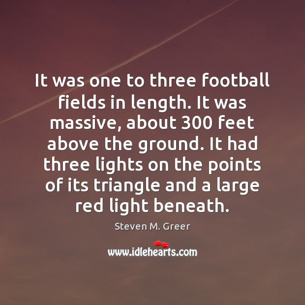 It was one to three football fields in length. It was massive, Image