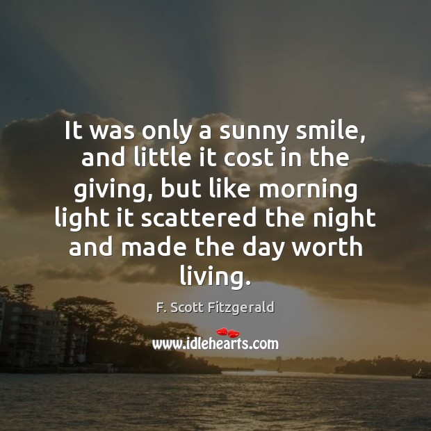 It was only a sunny smile, and little it cost in the Image