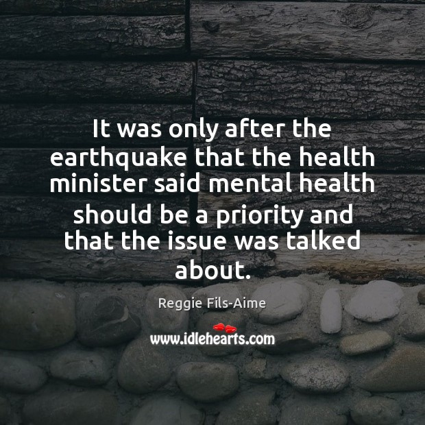It was only after the earthquake that the health minister said mental Priority Quotes Image