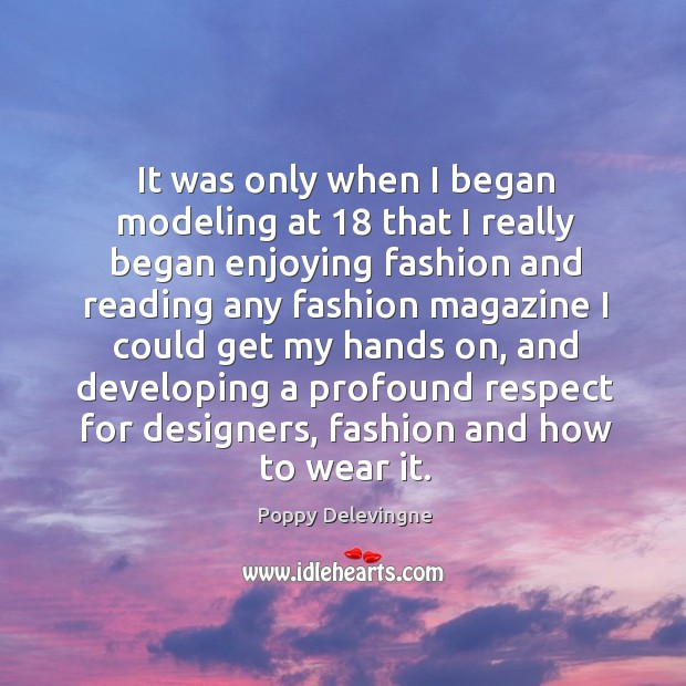 It was only when I began modeling at 18 that I really began Image