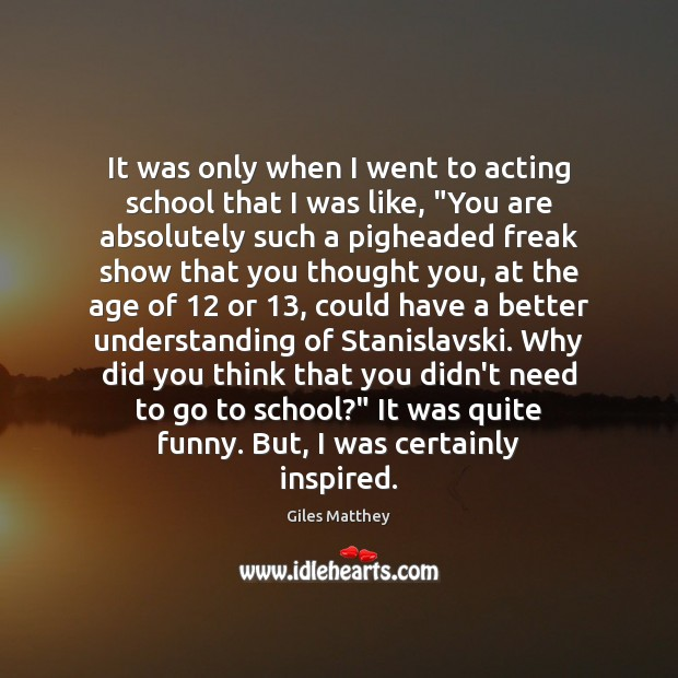 It was only when I went to acting school that I was Image