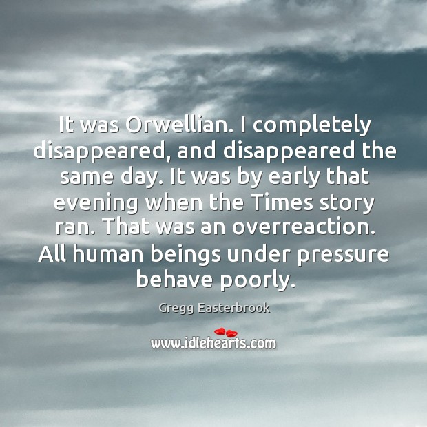 It was orwellian. I completely disappeared, and disappeared the same day. Image