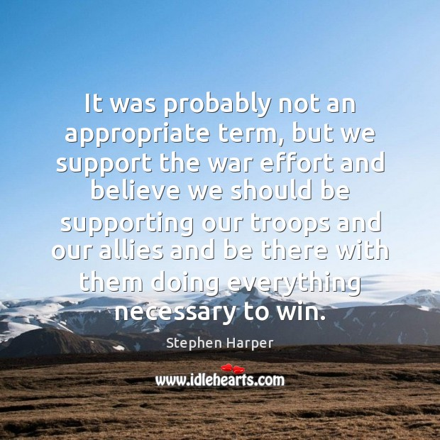 It was probably not an appropriate term, but we support the war Image