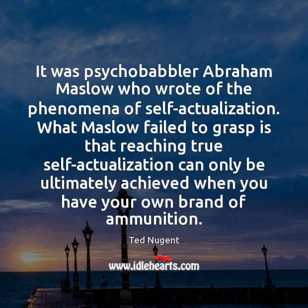 Image, It was psychobabbler Abraham Maslow who wrote of the phenomena of self-actualization.