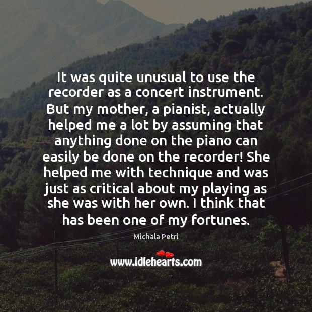 It was quite unusual to use the recorder as a concert instrument. Michala Petri Picture Quote