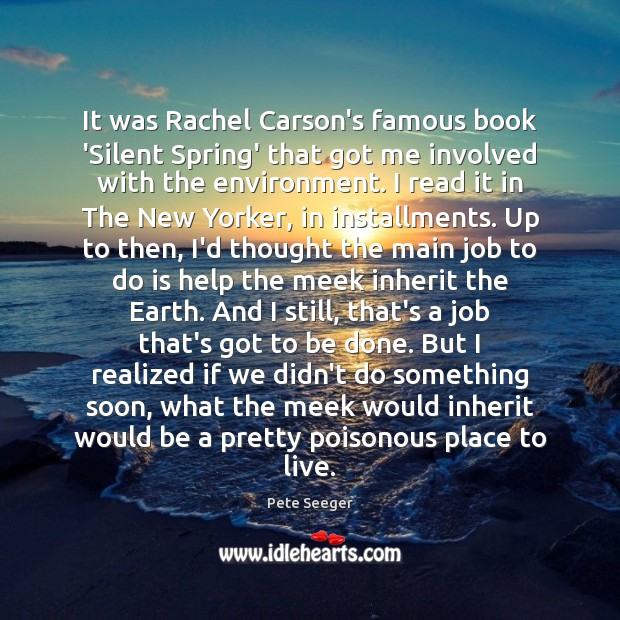 It was Rachel Carson's famous book 'Silent Spring' that got me involved Image