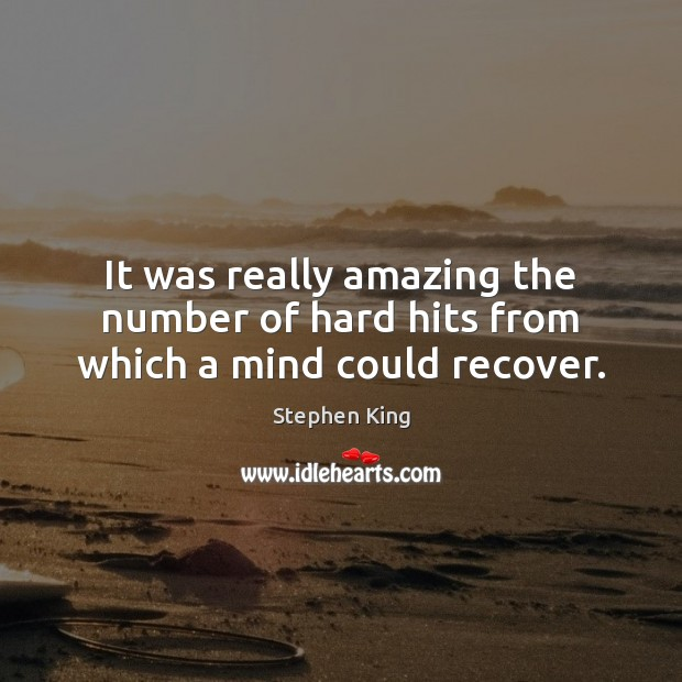 It was really amazing the number of hard hits from which a mind could recover. Image