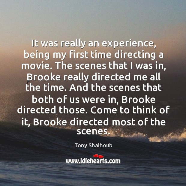 It was really an experience, being my first time directing a movie. Tony Shalhoub Picture Quote