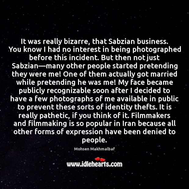 It was really bizarre, that Sabzian business. You know I had no Image