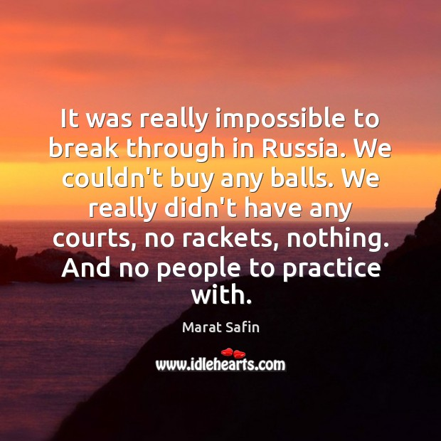 It was really impossible to break through in Russia. We couldn't buy Image