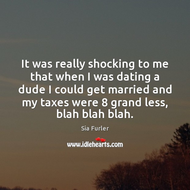 It was really shocking to me that when I was dating a Image