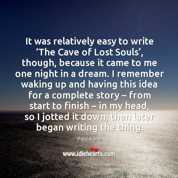 It was relatively easy to write 'the cave of lost souls' Paul Kane Picture Quote
