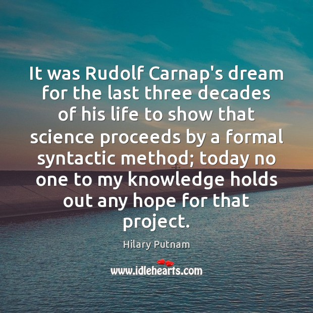 It was Rudolf Carnap's dream for the last three decades of his Image