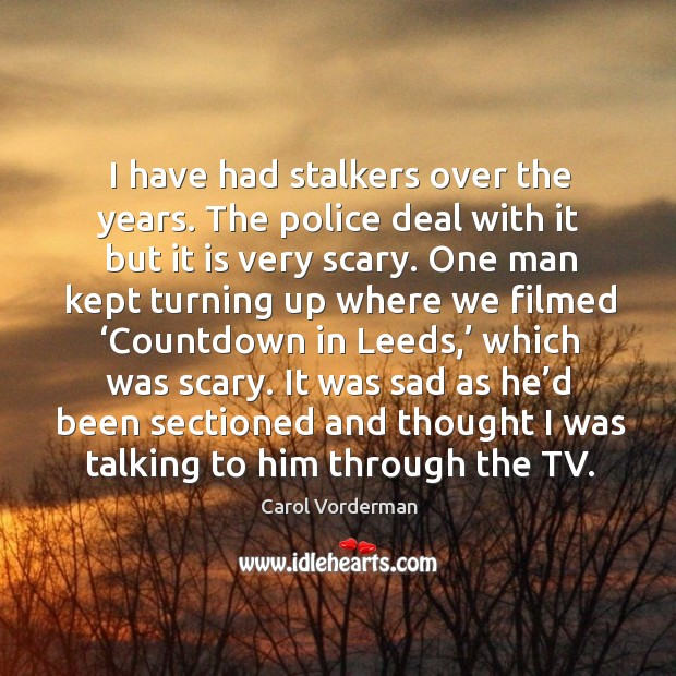 It was sad as he'd been sectioned and thought I was talking to him through the tv. Carol Vorderman Picture Quote