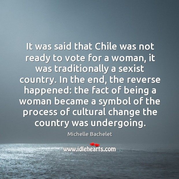 It was said that Chile was not ready to vote for a Michelle Bachelet Picture Quote