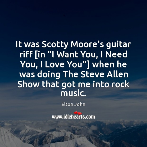 "It was Scotty Moore's guitar riff [in ""I Want You, I Need Elton John Picture Quote"