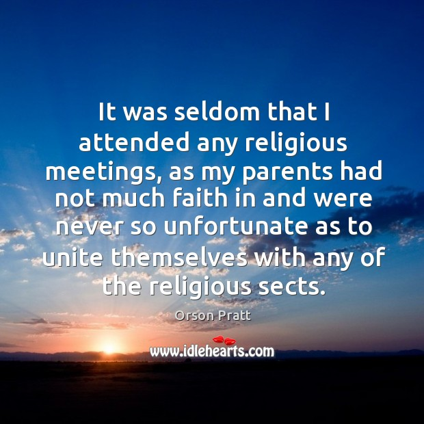 It was seldom that I attended any religious meetings, as my parents had not much Orson Pratt Picture Quote