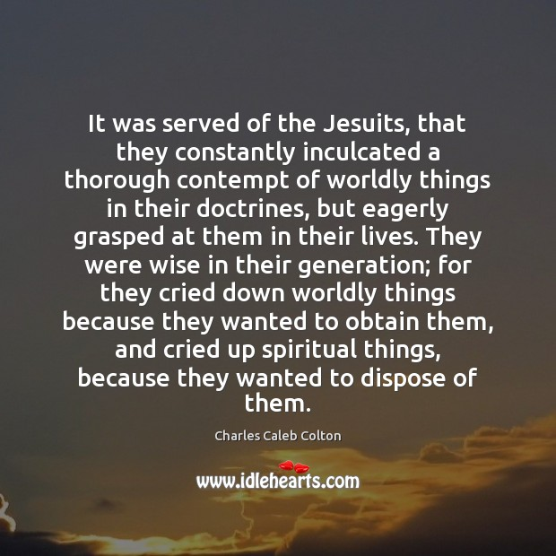 It was served of the Jesuits, that they constantly inculcated a thorough Image