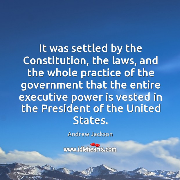 It was settled by the constitution, the laws, and the whole practice of the Image