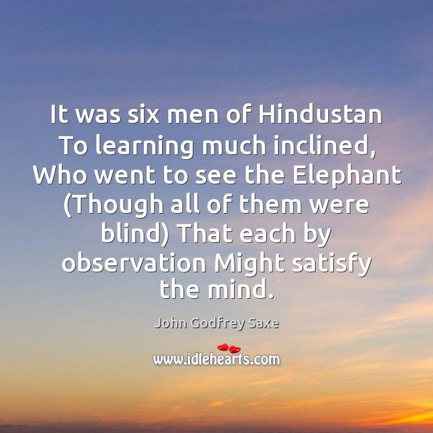 Image, It was six men of Hindustan To learning much inclined, Who went