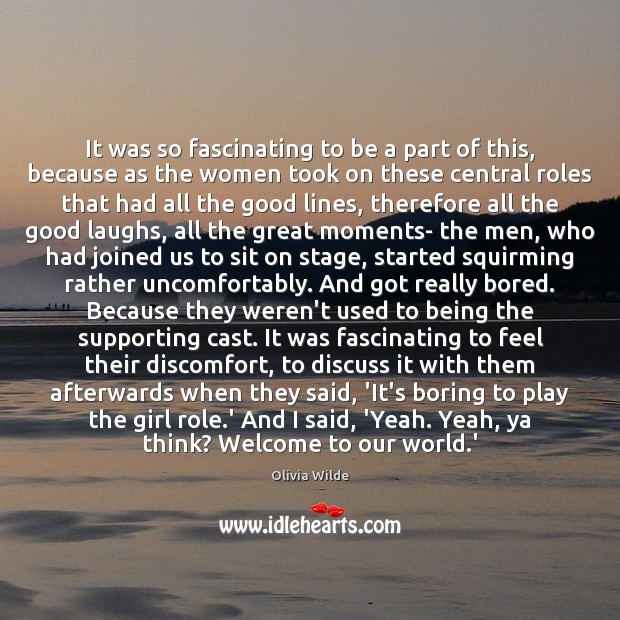 It was so fascinating to be a part of this, because as Olivia Wilde Picture Quote